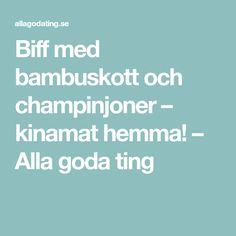 Biff med bambuskott och champinjoner – kinamat hemma! – Alla goda ting