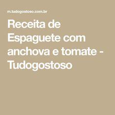 Receita de Espaguete com anchova e tomate - Tudogostoso