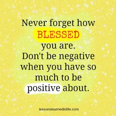 Never forget how blessed you are!!!!!