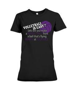 """Volleyball is easy?"" t-shirt, v-neck t-shirt, ladies t-shirt, hooded sweatshirt, tank, long sleeveless tee, unisex tank, mug,... for volleyball lovers, volleyball players.  This shirt is great gift to show your love for yourseft and them on birthday, anniversary, Father's Day, Mother's Day, Valentine's Day, Halloween ...   =>> Click to the picture to Buy It Now !!!"