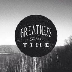 Greatness DOES take time! And brilliance takes time OFF every now and then...