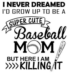 I never dreamed I'd grow up to be a baseball mom but here I am killing it.