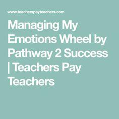 Managing My Emotions Wheel by Pathway 2 Success | Teachers Pay Teachers