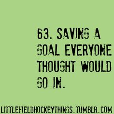 little field hockey things <3 Happened to me last year. Our goalie stepped over the ball and I was right there and droved it out! It was an amazing play