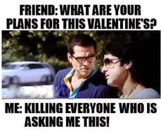 Friend: What are your plan for this valentine's ? Me: Killing everyone who is asking me this..Valentine messages, sms, text, funny valentine messages, whatsapp latest valentine messages, Jokes on Valentine, Valentine Day funny jokes, Top valentine funny pictures and Images
