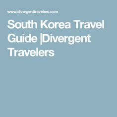 South Korea Travel Guide |Divergent Travelers