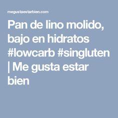 Pan de lino molido, bajo en hidratos #lowcarb #singluten   Me gusta estar bien