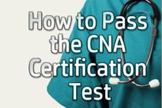 How to Pass the CNA Certification Test How to pass the Certified Nurse Assistant Certification Exam! Learn about the CNA test and be prepared for your test day. http://www.mometrix.com/blog/how-to-pass-the-cna-certification-test/