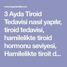 3 Ayda Tiroid Tedavisi nasıl yapılır, tiroid tedavisi, hamilelikte tiroid hormonu seviyesi, Hamilelikte tiroit düşüklüğü, Gebelikte tiroid hormon düzeyleri