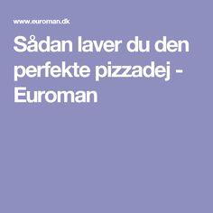 Sådan laver du den perfekte pizzadej - Euroman