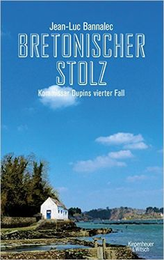 Bretonischer Stolz: Kommissar Dupins vierter Fall: Amazon.de: Jean-Luc Bannalec: Bücher