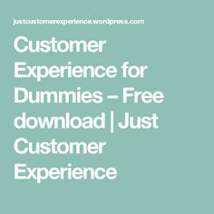 Customer Experience for Dummies – Free download | Just Customer Experience