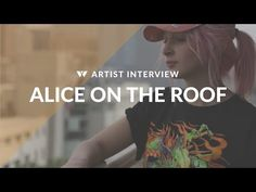 Wearhaus Featured Artist: Alice on the Roof - YouTube