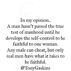 (S) true test of manhood by Tony Gaskins True Quotes, Great Quotes, Quotes To Live By, Inspirational Quotes, Quotable Quotes, Motivational, Real Men Quotes, Awesome Quotes, Meaningful Quotes