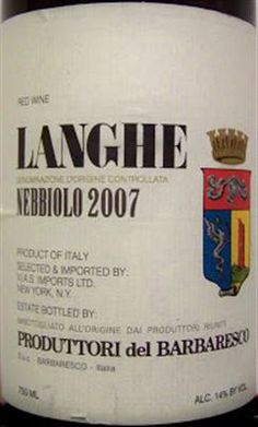 Produttori del Barbaresco, Nebbiolo (2007)  Full bodied vintage, ripe intense fruit character supported by ripe tannins.  Best between 2010 and 2020.  Good when paired with egg pastas, risotto, poultry and red meat, game and venison, cheeses
