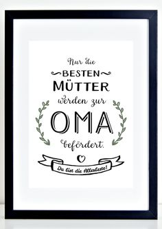 **Kunstdruck MÜTTER OMA - DIN A4 (210 x 297 mm)** Kunstdruck auf hochwertigem, stabilem Künstler-Papier (230g/qm, matt) Text: Nur die besten Mütter werden zur Oma befördert. Du bist die...