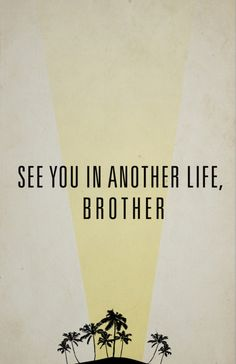 """""""See you in anothah life, brothah!"""" -Desmond Hume.  This simple quote makes me want to watch Lost all over again!!!"""