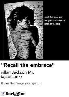 """Recall the embrace"" by Allan Jackson Mr. (ajackson7) https://scriggler.com/detailPost/poetry/30324"
