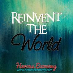 Reinvent the world #quotes