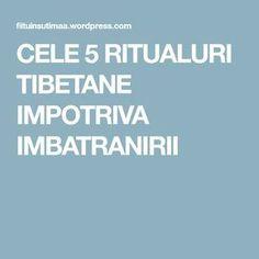 CELE 5 RITUALURI TIBETANE IMPOTRIVA IMBATRANIRII Health Fitness, Wellness, Portal, Decor, Pharmacy, The Body, Decoration, Decorating, Fitness