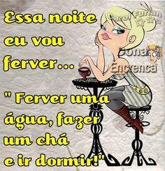 Essa noite eu vou ferver... Ferver uma água, fazer um chá e ir dormir! Portuguese Phrases, Smiley Emoji, Love Messages, Optimism, Betty Boop, Nostalgia, Friendship, Nerd, Funny