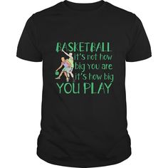 basketball It's Not Hoy Big You Are It's How Big You Play Great Gift For Any Basketball Player Fan