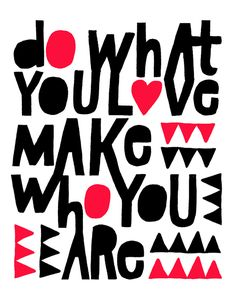 by Lisa Congdon. Love this...b/c even though you sometimes can't control what happens to you, you can MAKE who you are.
