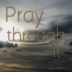 Pray it through...