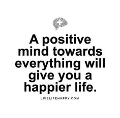 """Live Life Happy Quote - """"A positive mind towards everything will give you a happier life."""""""