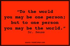 Dr. Seuss: Such a great quote for teaching or working with children.