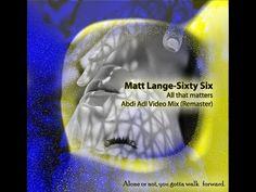 Matt Lange-Sixty Six - All that matters  Abdi Adl Video Mix (Remaster)
