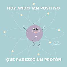 Hoy ando tan positivo que parezco un protón