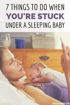Does your baby sleep only when you hold her? Here are 7 things to do when you're trapped under a sleeping kid - and NONE of them involve Facebook.