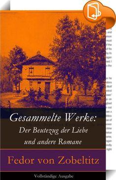 """Gesammelte Werke: Der Beutezug der Liebe und andere Romane - Vollständige Ausgabe    ::  Dieses eBook: """"Gesammelte Werke: Der Beutezug der Liebe und andere Romane - Vollständige Ausgabe"""" ist mit einem detaillierten und dynamischen Inhaltsverzeichnis versehen und wurde sorgfältig korrekturgelesen. Fedor von Zobeltitz (1857-1934) war ein deutscher Schriftsteller und Journalist. 1882 begann Zobeltitz Romane und Dramen zu schreiben, um sich seinen Unterhalt zu verdienen. Seine Romane hielt..."""