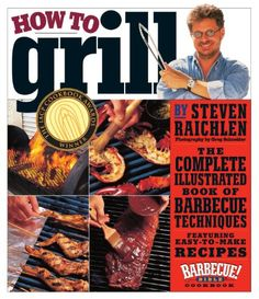 How to Grill: The Complete Illustrated Book of Barbecue Techniques, A Barbecue Bible! Cookbook - Steven Raichlen. Shopswell | Shopping smarter together.™
