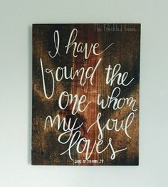 I Have Found the One Whom My Soul Loves - Hand Painted Sign by TheFreckledGoose