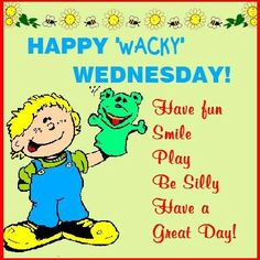Have a wacky Wednesday! Wednesday Greetings, Blessed Wednesday, Wednesday Humor, Wacky Wednesday, Good Morning Image Quotes, Good Night Quotes, Morning Sayings, Funny Inspirational Quotes, Funny Mom Quotes