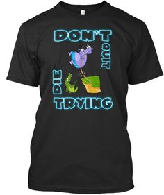 Don't quit,die trying funny comic t-shirt for the philosopher of our age. #comic #politicaltees #apparel #funnyTees