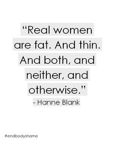 "Please stop referring to certain types of women as ""real."" We are all real women, get the chip off your shoulder, ladies."