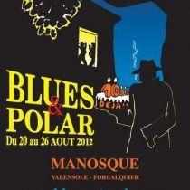 10ème édition Festival Blues & Polar, à Manosque (04100) : 20-26/08/2012