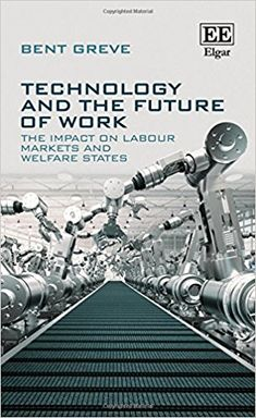 Technology and the Future of Work: The Impact on Labour Markets and Welfare States (EBOOK) http://dx.doi.org/10.4337/9781786434296