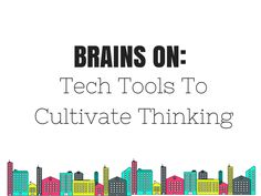 Brains On: Tech Tools To Cultivate Thinking