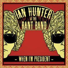 Ian Hunter - When I'm President