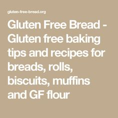 Gluten Free Bread - Gluten free baking tips and recipes for breads, rolls, biscuits, muffins and GF flour