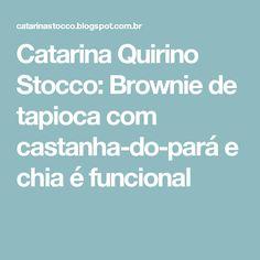 Catarina Quirino Stocco: Brownie de tapioca com castanha-do-pará e chia é funcional
