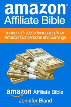 Amazon Affiliate Bible: Your Guide to Increasing Your Amazon Affiliate Conversions and Earnings