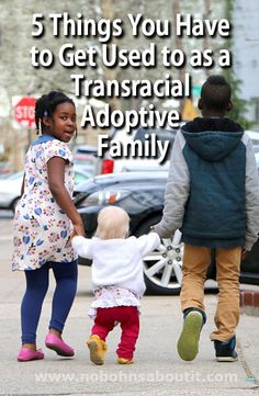 5 Things You Have to Get Used to as a Transracial Adoptive Family