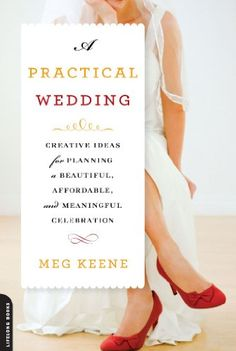 Kindle Store: A Practical Wedding: Creative Ideas for Planning a Beautiful, Affordable, and Meaningful Celebration