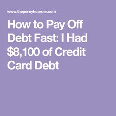 How to Pay Off Debt Fast: I Had $8,100 of Credit Card Debt