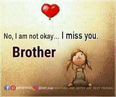 Missing Family Quotes, Miss You Brother Quotes, Brother Sister Relationship Quotes, Brother And Sister Love, Love Quotes For Her, Cute Love Quotes, Your Brother, Missing My Brother, Bro Quotes
